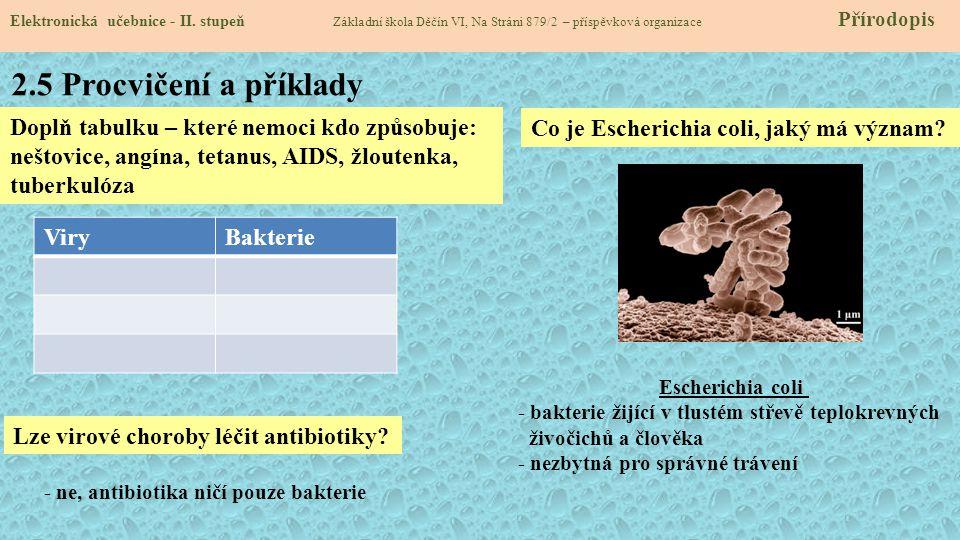 2.5 Procvičení a příklady Doplň tabulku – které nemoci kdo způsobuje: neštovice, angína, tetanus, AIDS, žloutenka, tuberkulóza Elektronická učebnice -