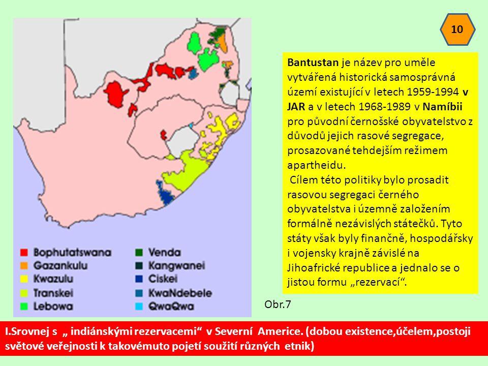 10 Bantustan je název pro uměle vytvářená historická samosprávná území existující v letech 1959-1994 v JAR a v letech 1968-1989 v Namíbii pro původní černošské obyvatelstvo z důvodů jejich rasové segregace, prosazované tehdejším režimem apartheidu.