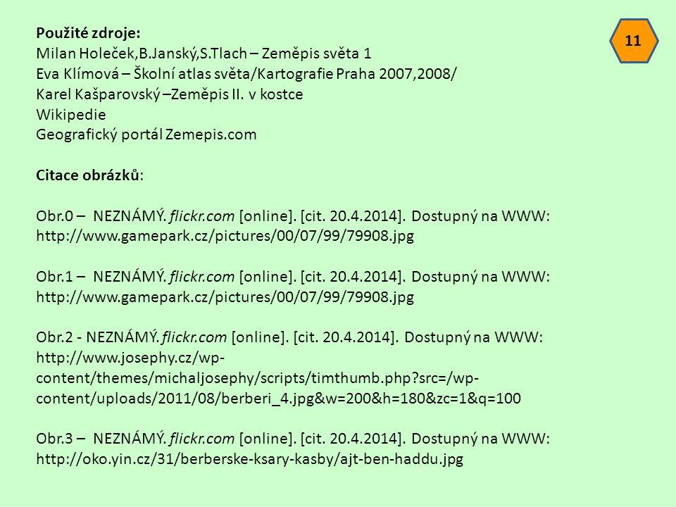 Použité zdroje: Milan Holeček,B.Janský,S.Tlach – Zeměpis světa 1 Eva Klímová – Školní atlas světa/Kartografie Praha 2007,2008/ Karel Kašparovský –Zeměpis II.