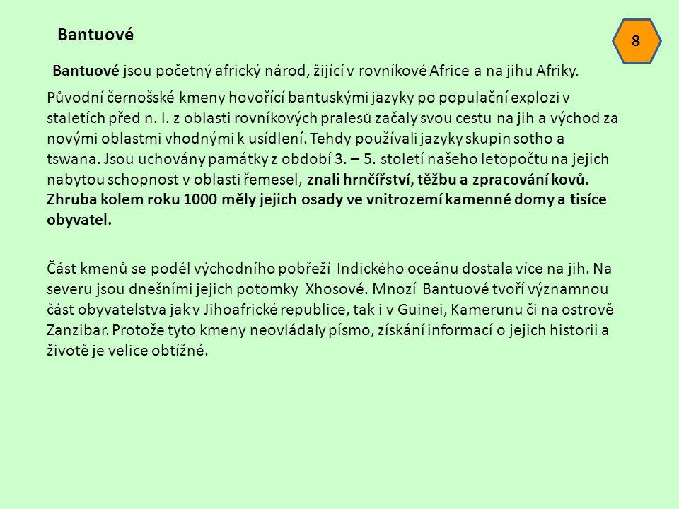 Bantuové jsou početný africký národ, žijící v rovníkové Africe a na jihu Afriky. Bantuové Původní černošské kmeny hovořící bantuskými jazyky po popula
