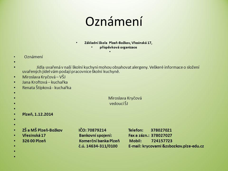 Oznámení Základní škola Plzeň-Božkov, Vřesinská 17, příspěvková organizace Oznámení Jídla uvařená v naší školní kuchyni mohou obsahovat alergeny. Vešk