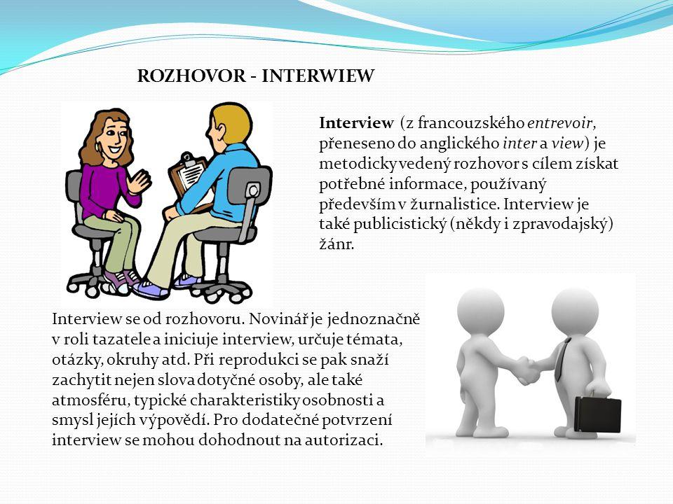 Interview (z francouzského entrevoir, přeneseno do anglického inter a view) je metodicky vedený rozhovor s cílem získat potřebné informace, používaný především v žurnalistice.