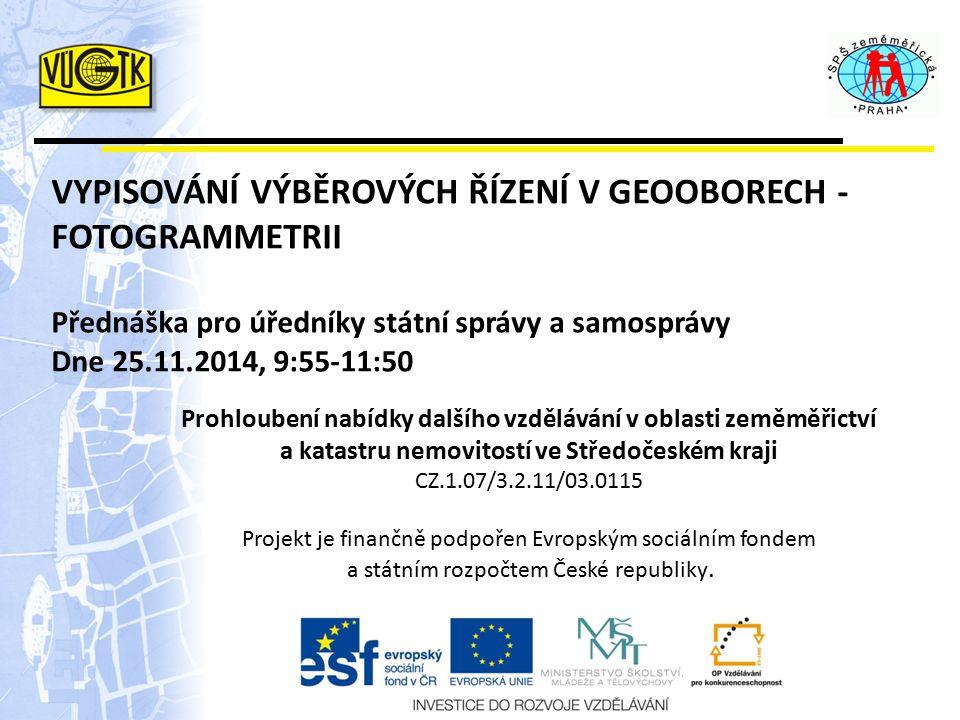 Prohloubení nabídky dalšího vzdělávání v oblasti zeměměřictví a katastru nemovitostí ve Středočeském kraji CZ.1.07/3.2.11/03.0115 Projekt je finančně podpořen Evropským sociálním fondem a státním rozpočtem České republiky.