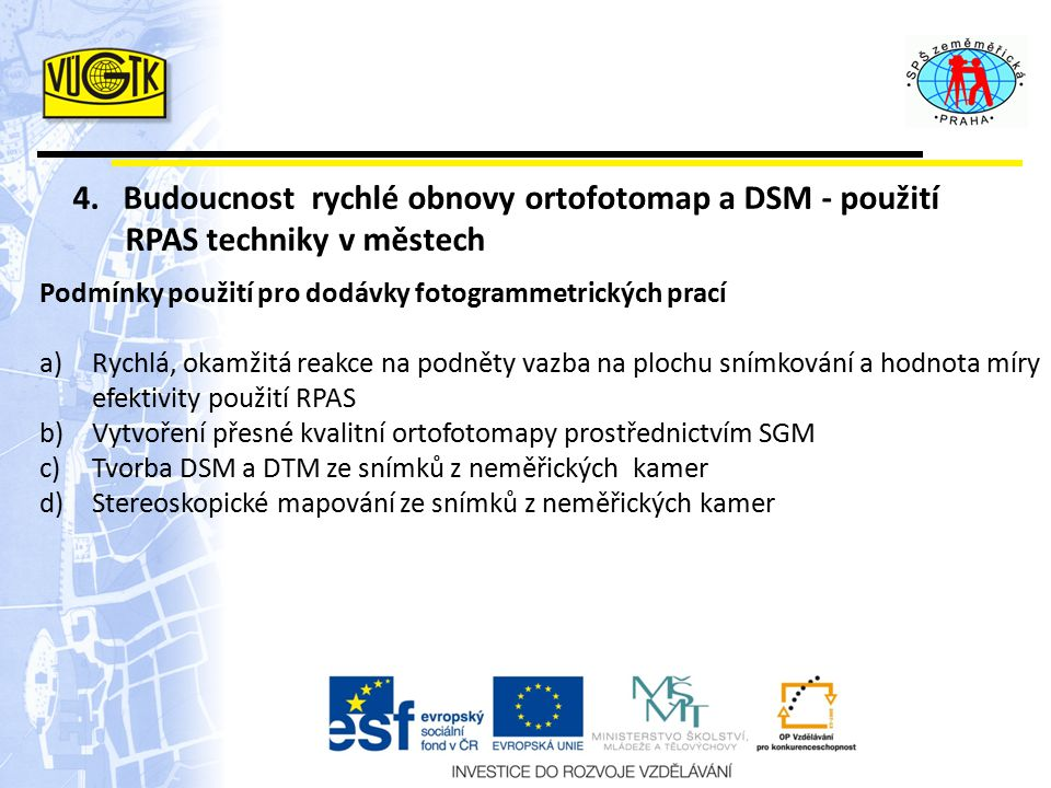 4. Budoucnost rychlé obnovy ortofotomap a DSM - použití RPAS techniky v městech Podmínky použití pro dodávky fotogrammetrických prací a)Rychlá, okamži