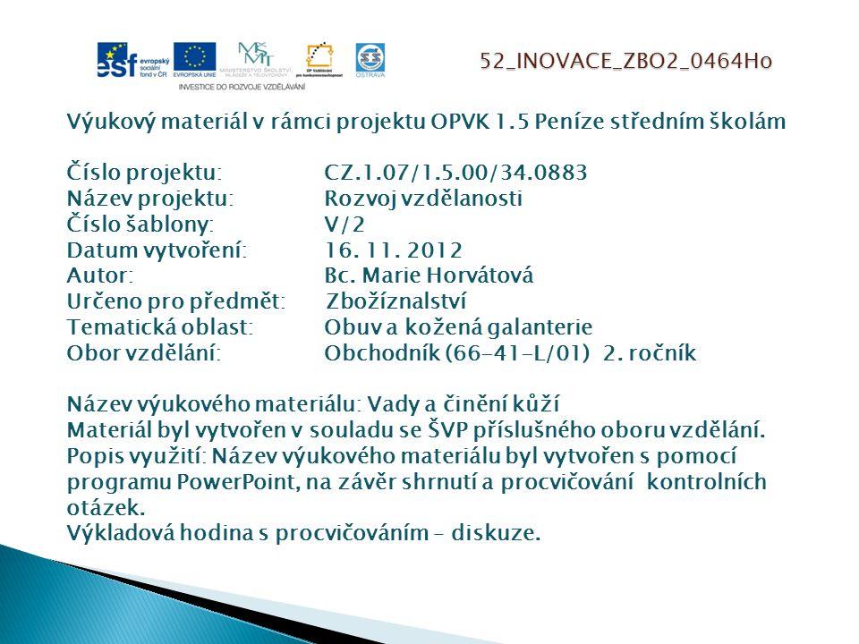 52_INOVACE_ZBO2_0464Ho Výukový materiál v rámci projektu OPVK 1.5 Peníze středním školám Číslo projektu:CZ.1.07/1.5.00/34.0883 Název projektu:Rozvoj vzdělanosti Číslo šablony: V/2 Datum vytvoření:16.