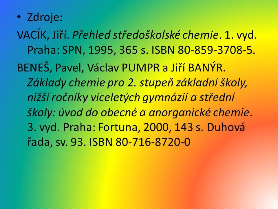 Zdroje: VACÍK, Jiří. Přehled středoškolské chemie. 1. vyd. Praha: SPN, 1995, 365 s. ISBN 80-859-3708-5. BENEŠ, Pavel, Václav PUMPR a Jiří BANÝR. Zákla