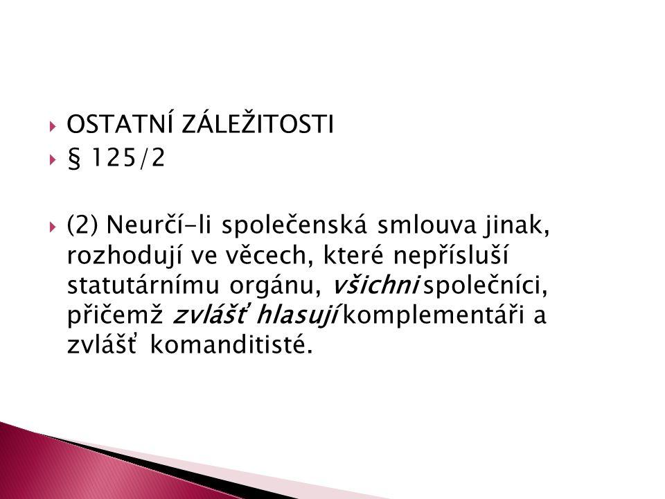  OSTATNÍ ZÁLEŽITOSTI  § 125/2  (2) Neurčí-li společenská smlouva jinak, rozhodují ve věcech, které nepřísluší statutárnímu orgánu, všichni společní