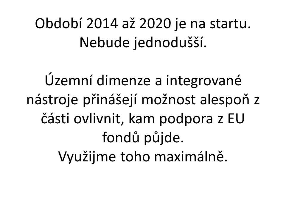 Období 2014 až 2020 je na startu.Nebude jednodušší.