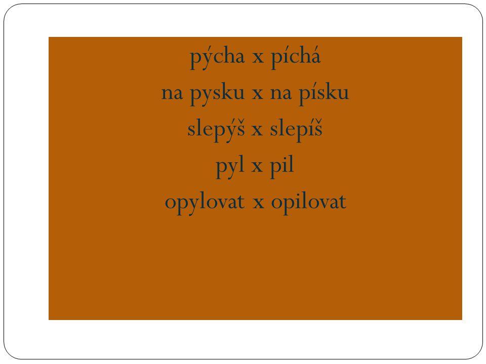 P__šná princezna, hodný Pep__k, slep__t knížku, chytrý p__tlák, velký p ř ep__ch, p__lná hospody ň ka, pap__rový p__tlík, ko ň ský p__sk, klop__tl o schod, rybá ř ská t ř p__tka, p__tná voda, hraji si na p__sku, t ř p__tivý šperk, p__lný žák, nap__navý p ř íb ě h, rozkvetlá p__vo ň ka, zp__vat p__sn ě, p__šn ě vykra č ovat, p__chavka, prop__chnutý m__ č, zap__ ř it se studem, prop__ska, nalep__t známku na dop__s, napíše sp__s, zp__tovat sv ě domí, p__se č ná pláž, p__tel p__lin, op__lovat nehty, m__š p__ští