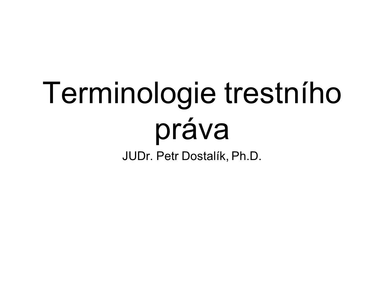 Terminologie trestního práva JUDr. Petr Dostalík, Ph.D.