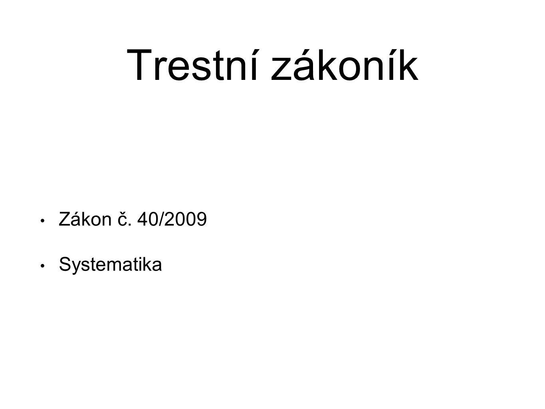 Trestní zákoník Zákon č. 40/2009 Systematika