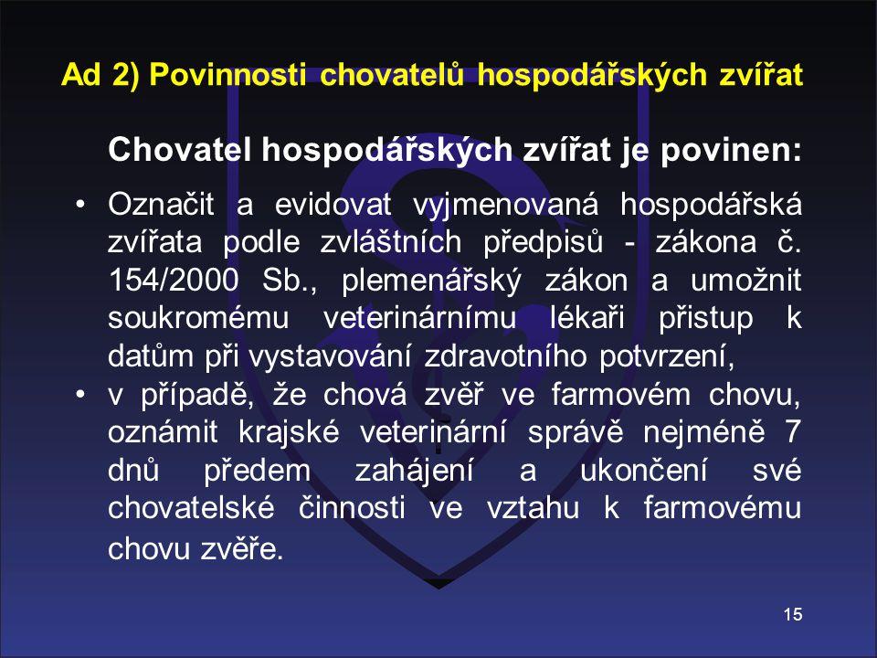 Chovatel hospodářských zvířat je povinen: Označit a evidovat vyjmenovaná hospodářská zvířata podle zvláštních předpisů - zákona č. 154/2000 Sb., pleme