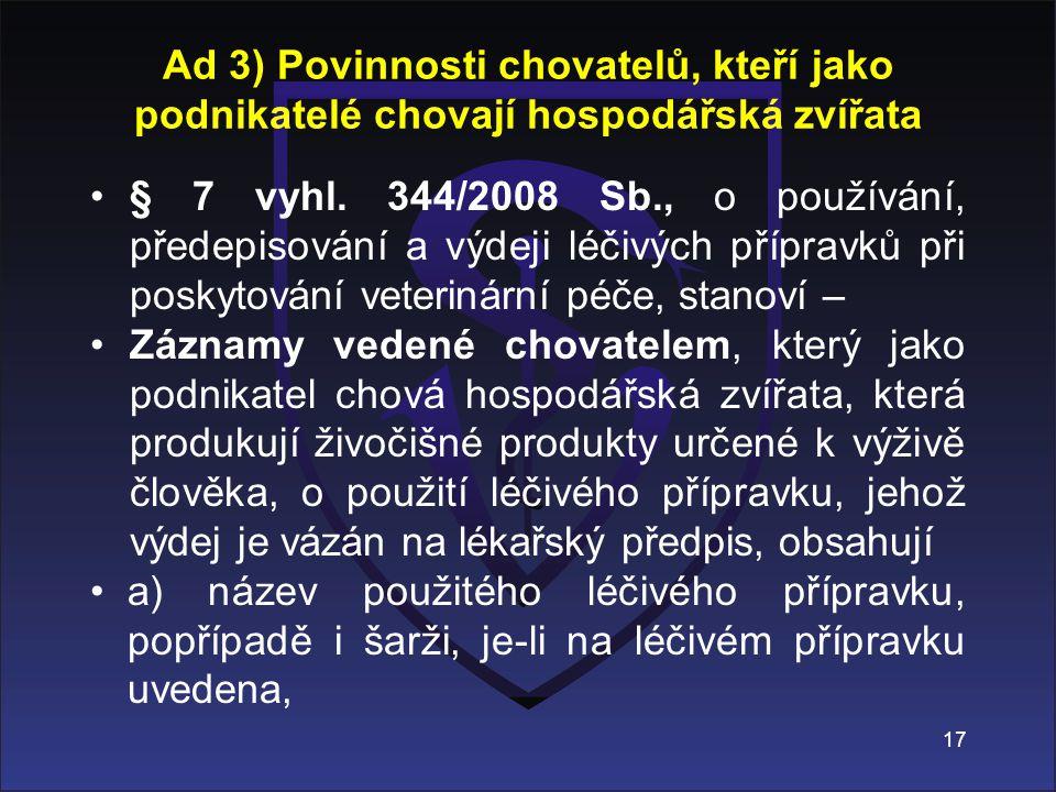 § 7 vyhl. 344/2008 Sb., o používání, předepisování a výdeji léčivých přípravků při poskytování veterinární péče, stanoví – Záznamy vedené chovatelem,