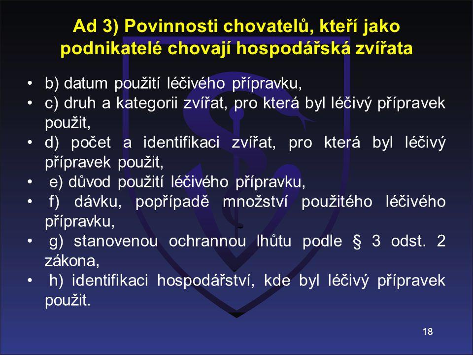 b) datum použití léčivého přípravku, c) druh a kategorii zvířat, pro která byl léčivý přípravek použit, d) počet a identifikaci zvířat, pro která byl