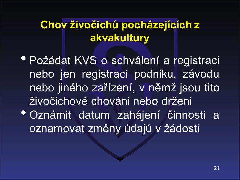 Chov živočichů pocházejících z akvakultury Požádat KVS o schválení a registraci nebo jen registraci podniku, závodu nebo jiného zařízení, v němž jsou
