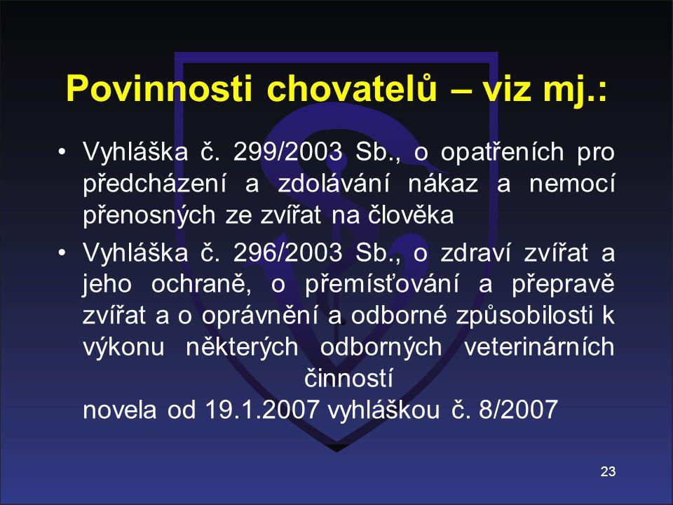 Povinnosti chovatelů – viz mj.: Vyhláška č. 299/2003 Sb., o opatřeních pro předcházení a zdolávání nákaz a nemocí přenosných ze zvířat na člověka Vyhl