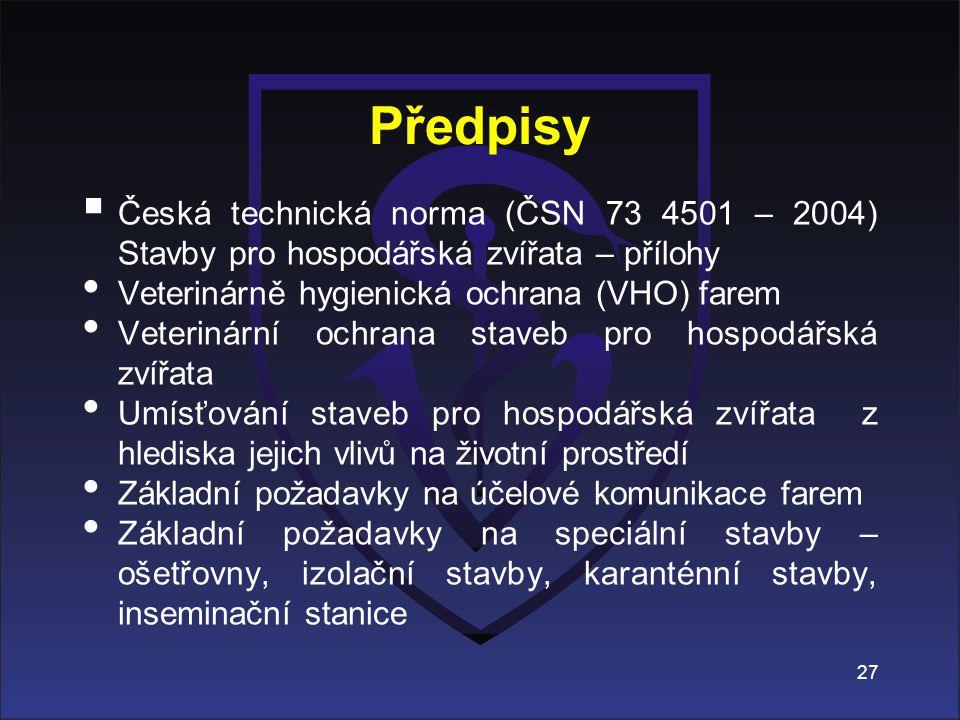 Předpisy  Česká technická norma (ČSN 73 4501 – 2004) Stavby pro hospodářská zvířata – přílohy Veterinárně hygienická ochrana (VHO) farem Veterinární
