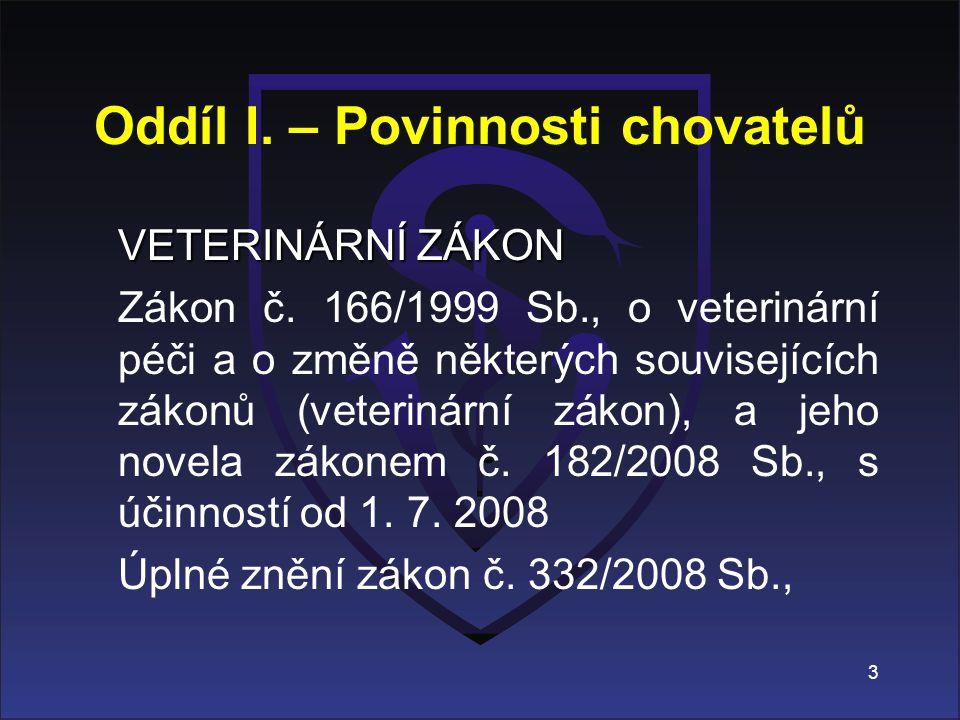 Oddíl I. – Povinnosti chovatelů VETERINÁRNÍ ZÁKON Zákon č. 166/1999 Sb., o veterinární péči a o změně některých souvisejících zákonů (veterinární záko