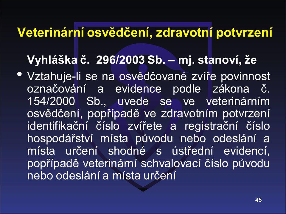 Vyhláška č. 296/2003 Sb. – mj. stanoví, že Vztahuje-li se na osvědčované zvíře povinnost označování a evidence podle zákona č. 154/2000 Sb., uvede se