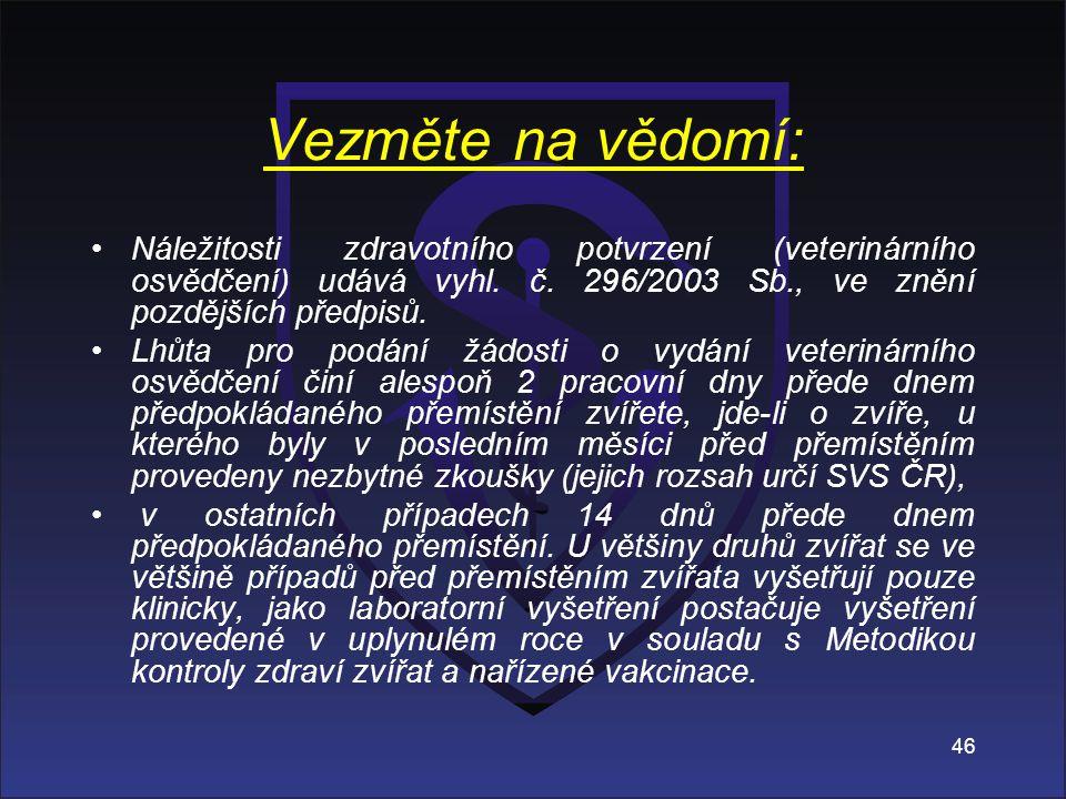 Vezměte na vědomí: Náležitosti zdravotního potvrzení (veterinárního osvědčení) udává vyhl. č. 296/2003 Sb., ve znění pozdějších předpisů. Lhůta pro po