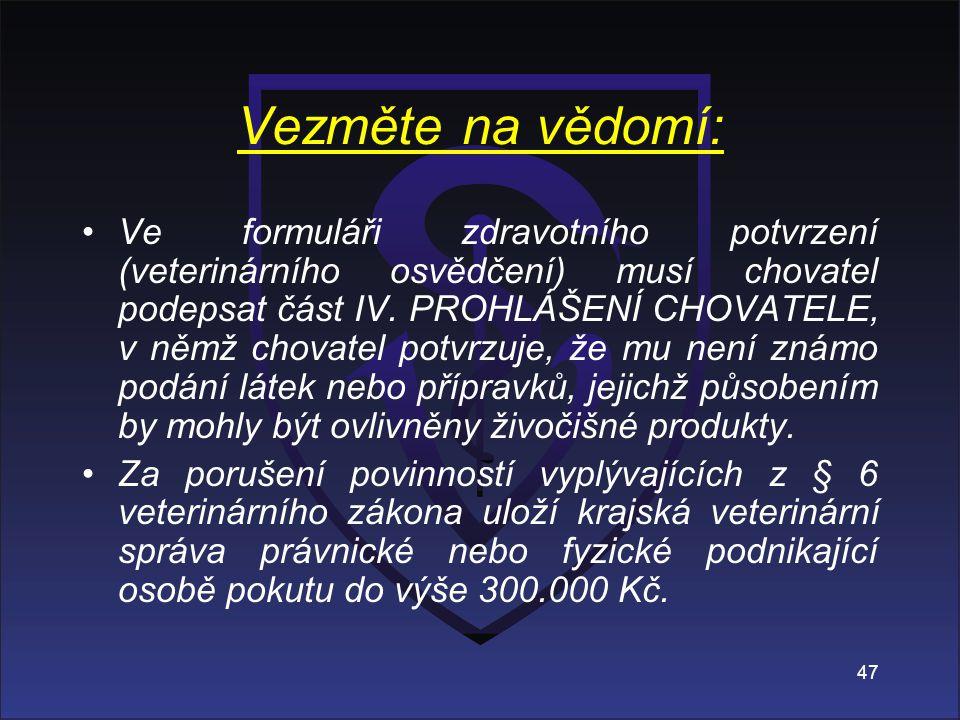 Vezměte na vědomí: Ve formuláři zdravotního potvrzení (veterinárního osvědčení) musí chovatel podepsat část IV. PROHLÁŠENÍ CHOVATELE, v němž chovatel