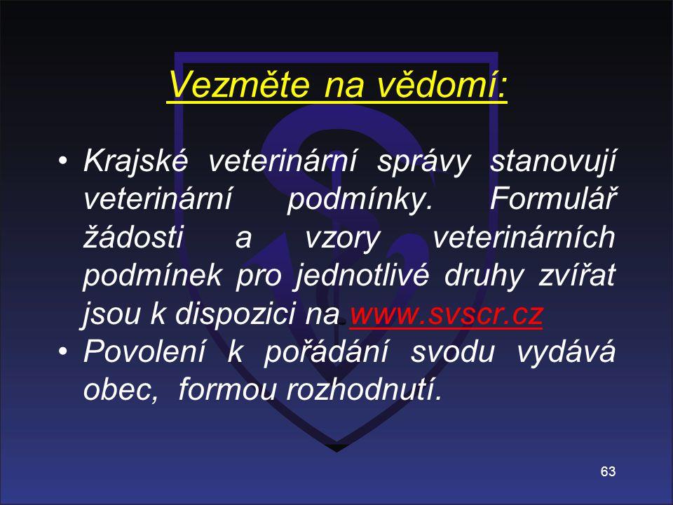 Vezměte na vědomí: Krajské veterinární správy stanovují veterinární podmínky. Formulář žádosti a vzory veterinárních podmínek pro jednotlivé druhy zví