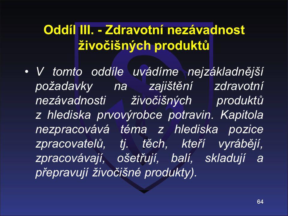 Oddíl III. - Zdravotní nezávadnost živočišných produktů V tomto oddíle uvádíme nejzákladnější požadavky na zajištění zdravotní nezávadnosti živočišnýc
