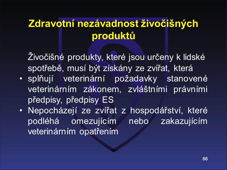 Zdravotní nezávadnost živočišných produktů Živočišné produkty, které jsou určeny k lidské spotřebě, musí být získány ze zvířat, která splňují veteriná