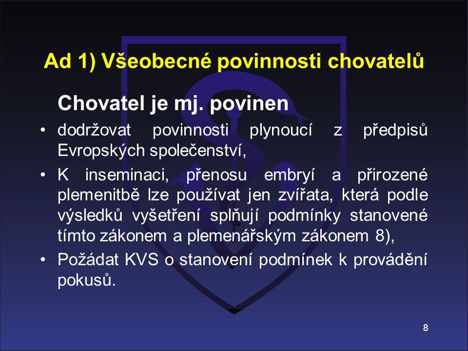 Ad 1) Všeobecné povinnosti chovatelů Chovatel je mj. povinen dodržovat povinnosti plynoucí z předpisů Evropských společenství, K inseminaci, přenosu e