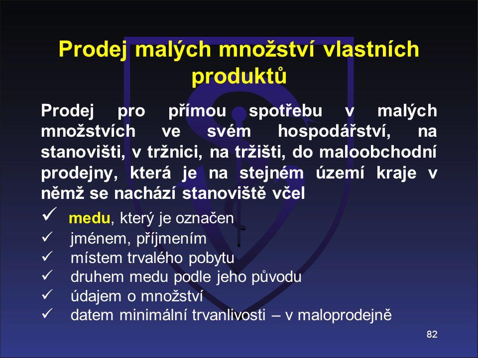 Prodej malých množství vlastních produktů Prodej pro přímou spotřebu v malých množstvích ve svém hospodářství, na stanovišti, v tržnici, na tržišti, d