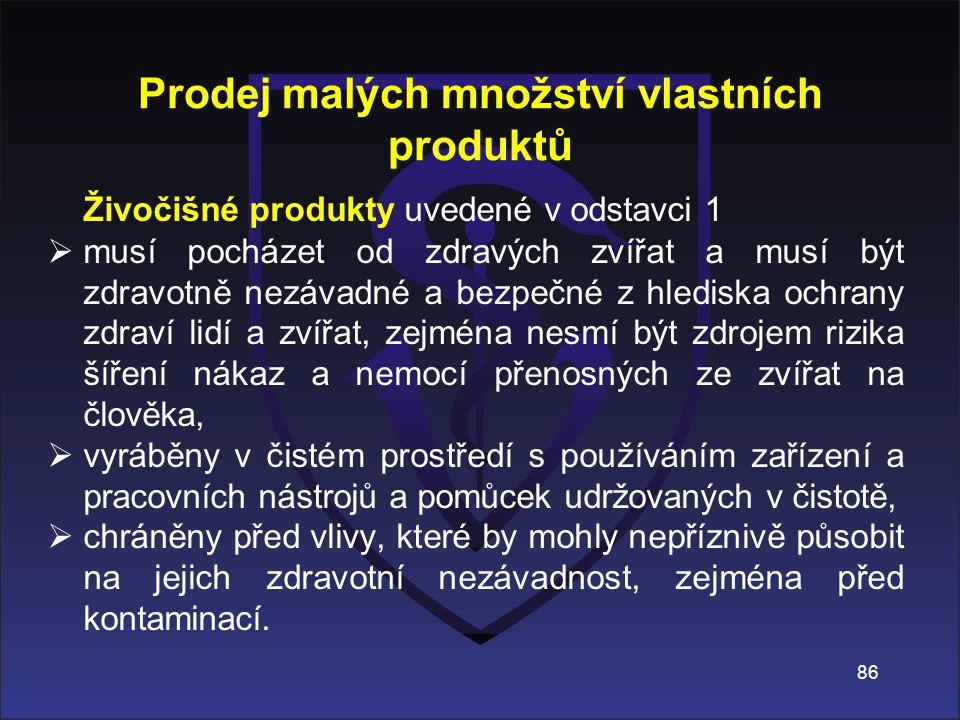 Prodej malých množství vlastních produktů Živočišné produkty uvedené v odstavci 1  musí pocházet od zdravých zvířat a musí být zdravotně nezávadné a