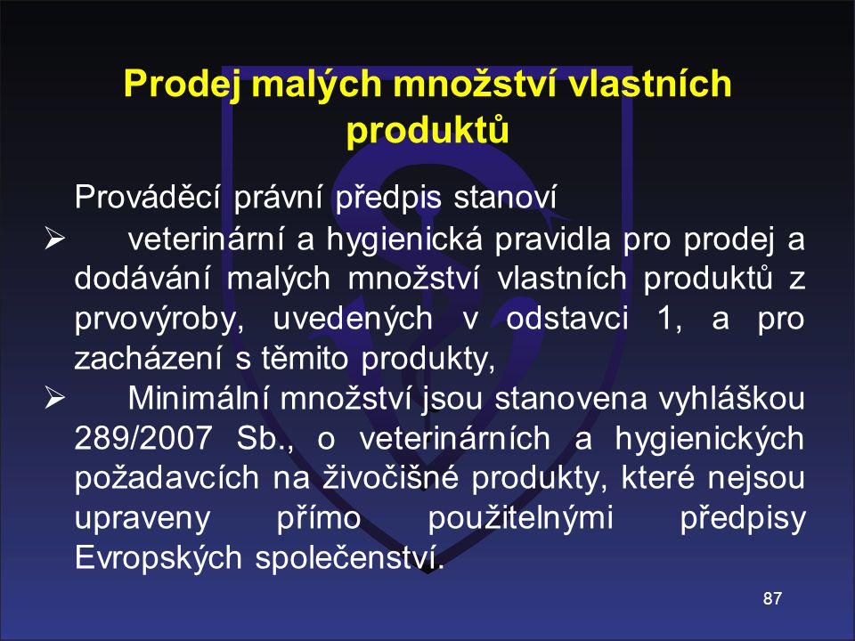Prodej malých množství vlastních produktů Prováděcí právní předpis stanoví  veterinární a hygienická pravidla pro prodej a dodávání malých množství v