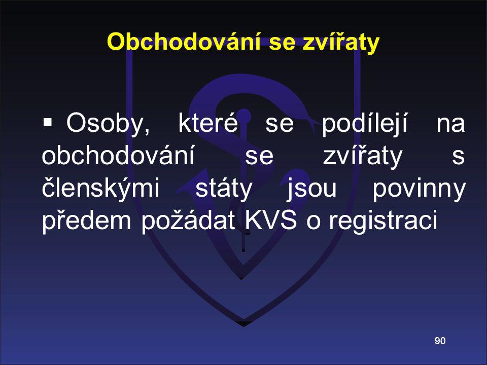  Osoby, které se podílejí na obchodování se zvířaty s členskými státy jsou povinny předem požádat KVS o registraci Obchodování se zvířaty 90