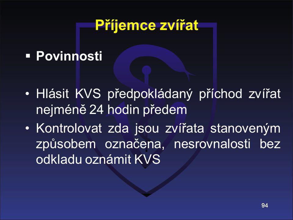  Povinnosti Hlásit KVS předpokládaný příchod zvířat nejméně 24 hodin předem Kontrolovat zda jsou zvířata stanoveným způsobem označena, nesrovnalosti