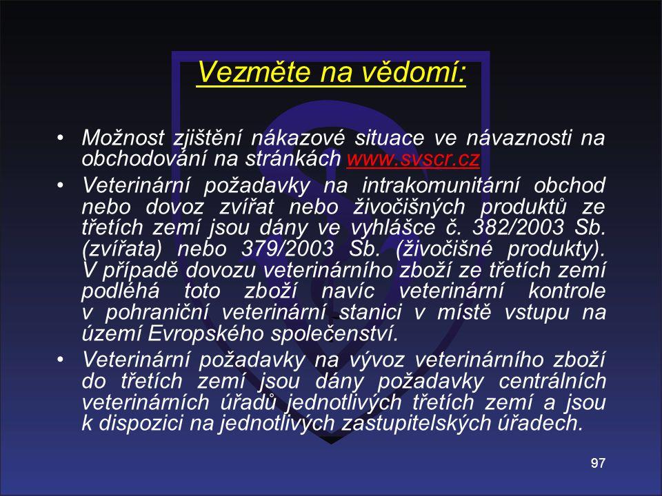Vezměte na vědomí: Možnost zjištění nákazové situace ve návaznosti na obchodování na stránkách www.svscr.czwww.svscr.cz Veterinární požadavky na intra