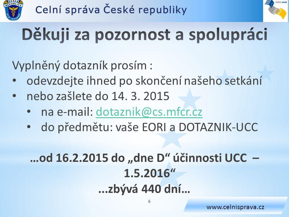 Celní správa České republiky www.celnisprava.cz Vyplněný dotazník prosím : odevzdejte ihned po skončení našeho setkání nebo zašlete do 14. 3. 2015 na
