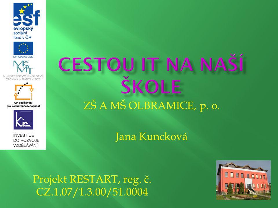 ZŠ A MŠ OLBRAMICE, p. o. Jana Kuncková Projekt RESTART, reg. č. CZ.1.07/1.3.00/51.0004