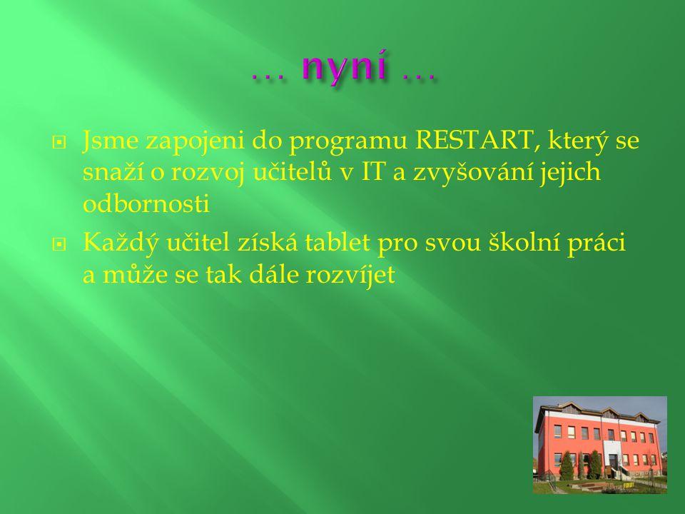  Jsme zapojeni do programu RESTART, který se snaží o rozvoj učitelů v IT a zvyšování jejich odbornosti  Každý učitel získá tablet pro svou školní pr