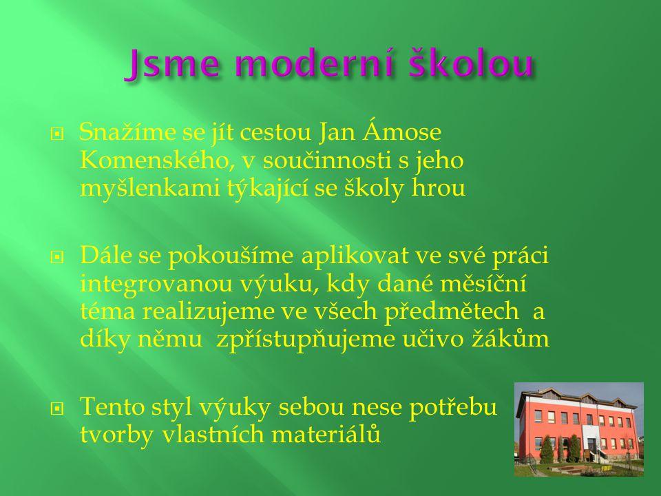 Snažíme se jít cestou Jan Ámose Komenského, v součinnosti s jeho myšlenkami týkající se školy hrou  Dále se pokoušíme aplikovat ve své práci integrovanou výuku, kdy dané měsíční téma realizujeme ve všech předmětech a díky němu zpřístupňujeme učivo žákům  Tento styl výuky sebou nese potřebu tvorby vlastních materiálů