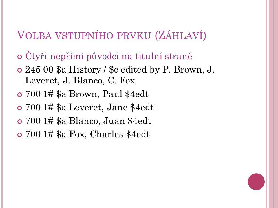 V OLBA VSTUPNÍHO PRVKU (Z ÁHLAVÍ ) Čtyři nepřímí původci na titulní straně 245 00 $a History / $c edited by P.