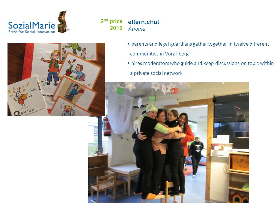 parents and legal guardians gather together in twelve different communities in Vorarlberg hires moderators who guide and keep discussions on topic within a private social network eltern.chat Austria 2 nd prize 2012