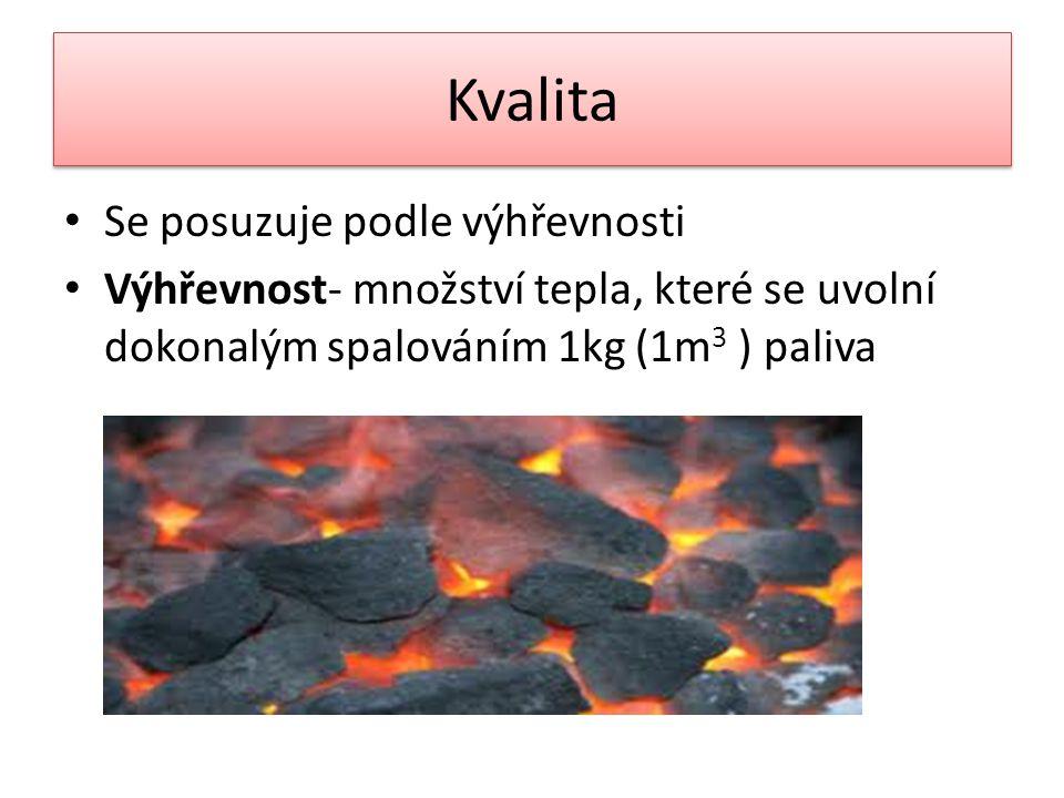 Kvalita Se posuzuje podle výhřevnosti Výhřevnost- množství tepla, které se uvolní dokonalým spalováním 1kg (1m 3 ) paliva