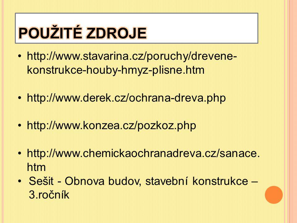 http://www.stavarina.cz/poruchy/drevene- konstrukce-houby-hmyz-plisne.htm http://www.derek.cz/ochrana-dreva.php http://www.konzea.cz/pozkoz.php http:/