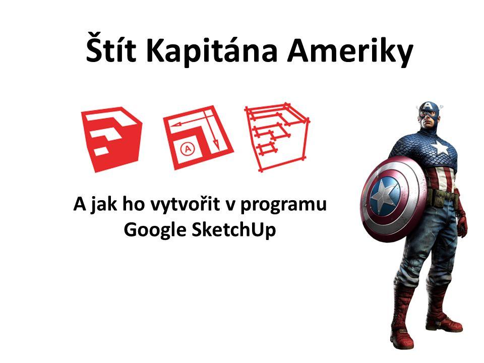 Štít Kapitána Ameriky A jak ho vytvořit v programu Google SketchUp