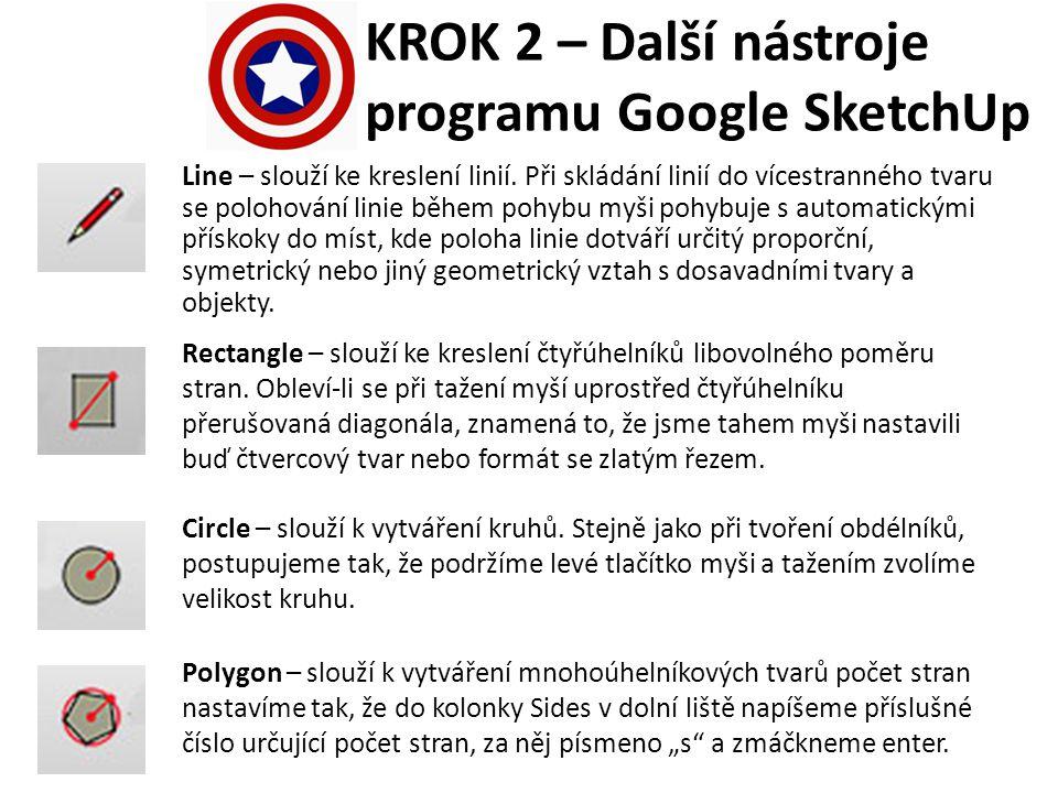 KROK 2 – Další nástroje programu Google SketchUp Push/Pull – umožňuje dodat dvojrozměrnému útvaru (čtyřúhelníku, kruhu apod.) prostorovou kvalitu, tzn.