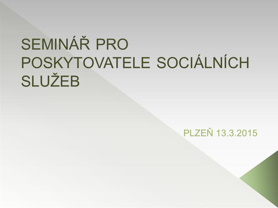 SEMINÁŘ PRO POSKYTOVATELE SOCIÁLNÍCH SLUŽEB PLZEŇ 13.3.2015