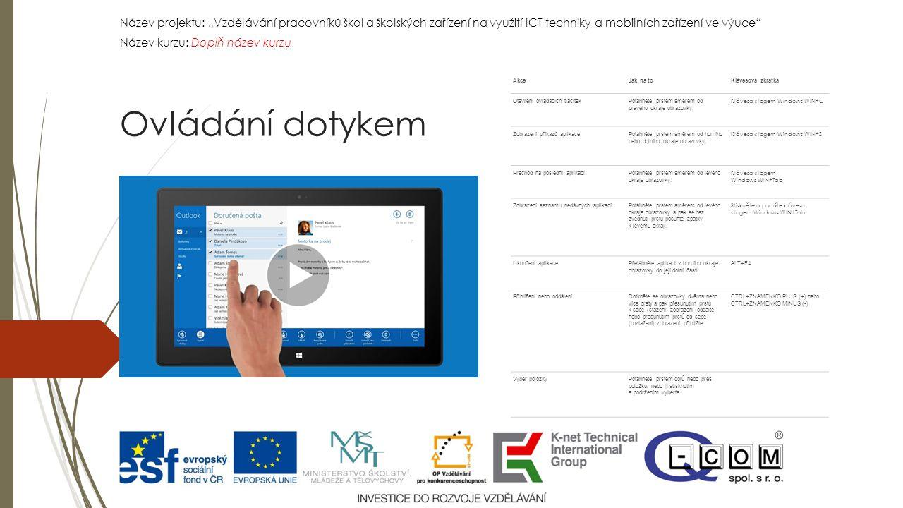 """Název projektu: """"Vzdělávání pracovníků škol a školských zařízení na využití ICT techniky a mobilních zařízení ve výuce Název kurzu: Doplň název kurzu Název projektu: """"Vzdělávání pracovníků škol a školských zařízení na využití ICT techniky a mobilních zařízení ve výuce Název kurzu: Doplň název kurzu Ovládání dotykem AkceJak na toKlávesová zkratka Otevření ovládacích tlačítekPotáhněte prstem směrem od pravého okraje obrazovky."""