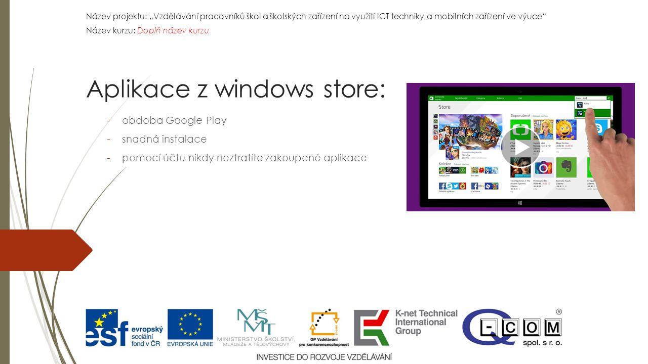 """Název projektu: """"Vzdělávání pracovníků škol a školských zařízení na využití ICT techniky a mobilních zařízení ve výuce Název kurzu: Doplň název kurzu Název projektu: """"Vzdělávání pracovníků škol a školských zařízení na využití ICT techniky a mobilních zařízení ve výuce Název kurzu: Doplň název kurzu -obdoba Google Play -snadná instalace -pomocí účtu nikdy neztratíte zakoupené aplikace Aplikace z windows store:"""