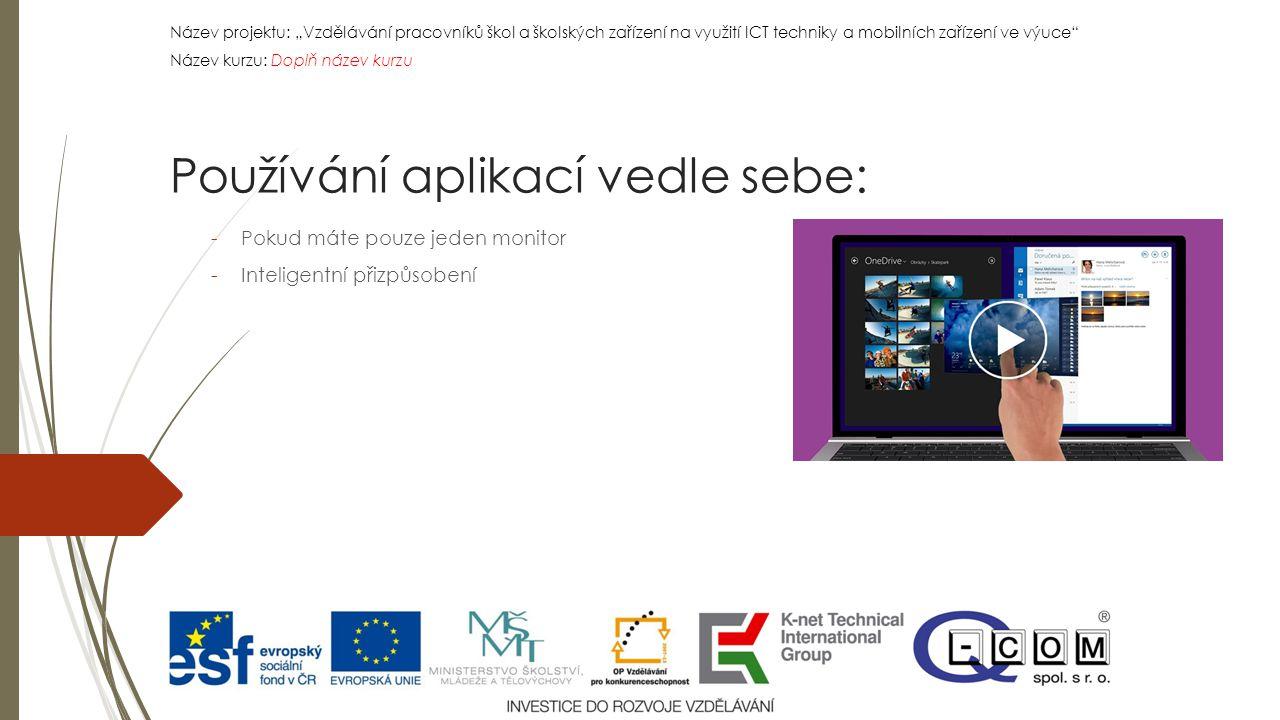 """Název projektu: """"Vzdělávání pracovníků škol a školských zařízení na využití ICT techniky a mobilních zařízení ve výuce Název kurzu: Doplň název kurzu Název projektu: """"Vzdělávání pracovníků škol a školských zařízení na využití ICT techniky a mobilních zařízení ve výuce Název kurzu: Doplň název kurzu -Pokud máte pouze jeden monitor -Inteligentní přizpůsobení Používání aplikací vedle sebe:"""