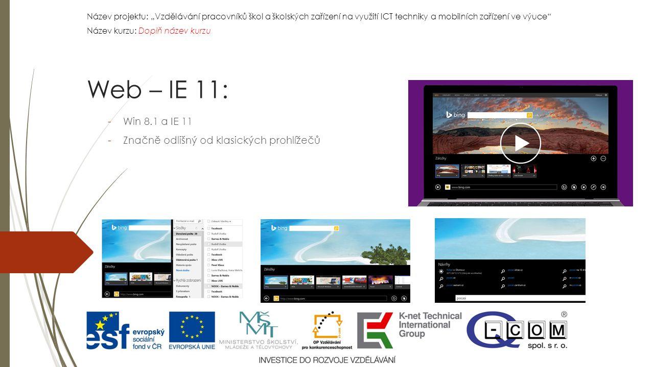 """Název projektu: """"Vzdělávání pracovníků škol a školských zařízení na využití ICT techniky a mobilních zařízení ve výuce Název kurzu: Doplň název kurzu Název projektu: """"Vzdělávání pracovníků škol a školských zařízení na využití ICT techniky a mobilních zařízení ve výuce Název kurzu: Doplň název kurzu -Win 8.1 a IE 11 -Značně odlišný od klasických prohlížečů Web – IE 11:"""